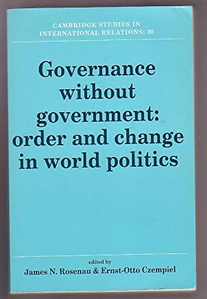 Governance without Government: Order and Change in World Politics: Rosenau, James N. & Ernst-Otto ...