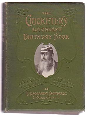 The Cricketer's Autograph Birthday Book: Illustrated with numerous Full-page Half-tone ...