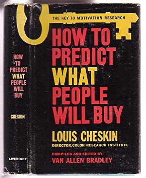 How To Predict What People Will Buy: Cheskin, Louis; with