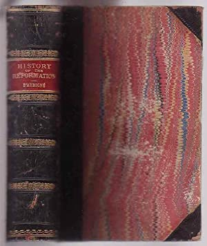 History of the Reformation of the Sixteenth Century: D'Aubigne, J. H. Merle