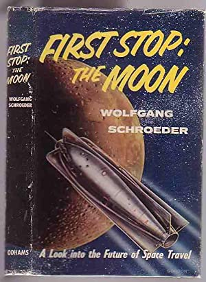 First Stop: the Moon. a Look in to the Future of Space Travel: Schroeder, Wolfgang