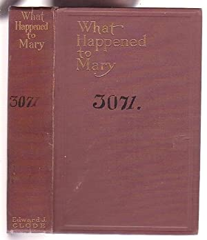 What Happened to Mary: A Novelization from the Play and the Stories Appearing in the Ladies' ...
