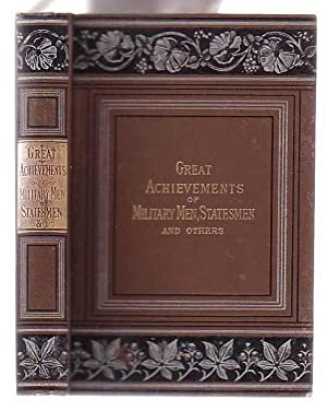 Great Achievements Of Military Men, Statesmen, And Others