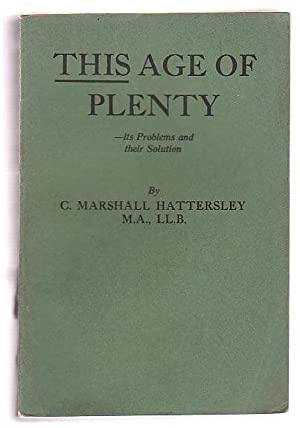 This Age of Plenty - its Problems and their Solution: Hattersley, C. Marshall