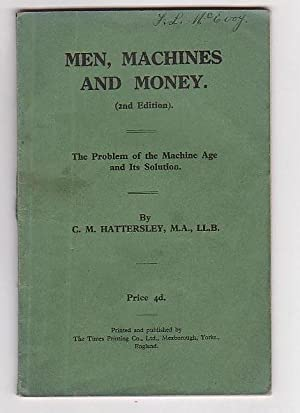 Men, Machines and Money. The Problem of the Machine Age and Its Solution: Hattersley, C. M. [...
