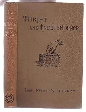 Thift and Independence. A Word for Working Men: Blackley, William Lewery (Rev.)