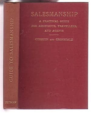 Salesmanship: A Practical Guide for Shop Assistant, Commercial Traveller, and Agent: Corbion, W. A....
