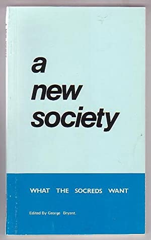 A New Society: Major Statements by Social Credit Leaders: Bryant, George (ed.)