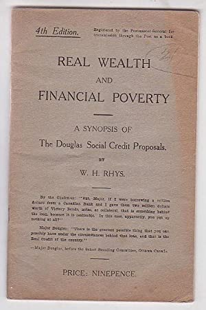 Real Wealth and Financial Poverty: A Synopsis of The Douglas Social Credit Proposals: Rhys, W. H.