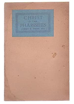 Christ and the Pharisees: A Study of the Twenty-Third Chapter of S. Matthew: Baker, Albert E.