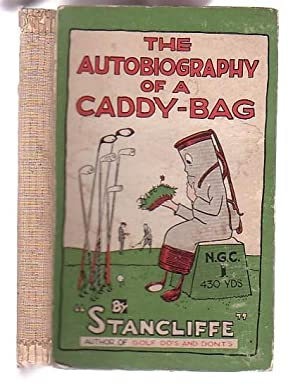 The Autobiography of a Caddy-Bag: Stancliffe [Stanley Clifford]