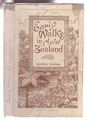 Early Walks in New Zealand Up to 1850 (Compiled from the Travellers' Journals) To which is ...