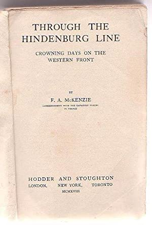 Through the Hindenburg Line: Crowning Days on the Western Front: McKenzie, F. A.