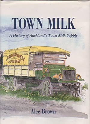 Town Milk: A History of Auckland's Town Milk Supply: Brown, Alec