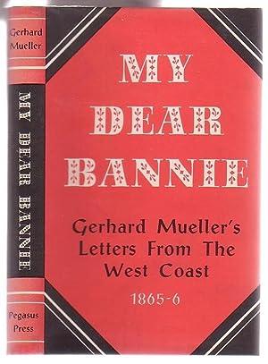 My Dear Bannie: Gerhard Mueller's Letters from the West Coast 1865-6: Mueller, Gerhard; edited...