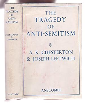 The Tragedy of Anti-Semitism: Chesterton, A. K. & Joseph Leftwich