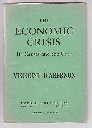 The Economic Crisis: Its Causes and the Cure: D'Abernon, Viscount