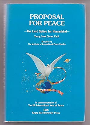 Proposal for Peace: The Last Option for Humankind: Choue, Young Seek