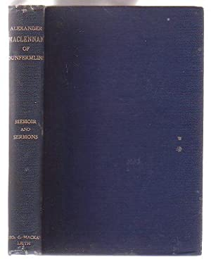 Memoir and Sermons of the Late Rev. Alexander Maclennan, M.A. Minister of Canmore Street ...