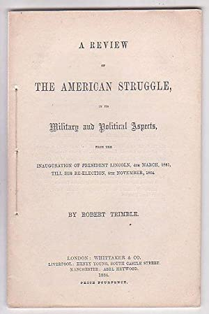 A Review of the American Struggle, in its Military and Political Aspects, from the Inauguration of ...