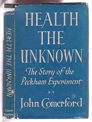 Health the Unknown: The Story of the Peckham Experiment: Comerford, John