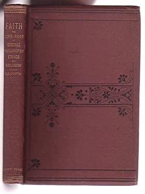 Irenicon. No. 2. Faith: The Life-Root of Science, Philosophy, Ethics, and Religion: Griffith, H. [...