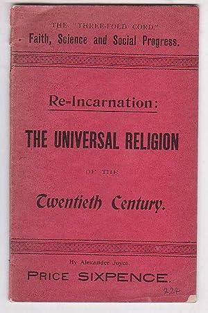 "Re-Incarnation: The Universal Religion of the Twentieth Century. The ""Three-Fold Cord,"" ..."