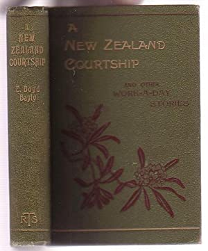 A New Zealand Courtship and other Work-A-Day Stories: Bayly, E. Boyd [Elizabeth]