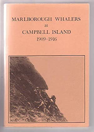 Marlborough Whalers At Campbell Island 1909-196: A Narrative Based on the Recollections of J. Timms...