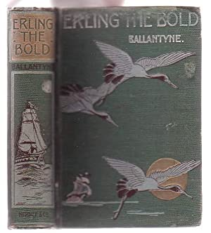 Erling the Bold: A Tale of the Norse Sea-Kings: Ballantyne, R. M. [Robert Michael]