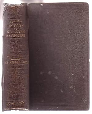 History of Wesleyan Methodism. Vol. II. The Middle Age.: Smith, George