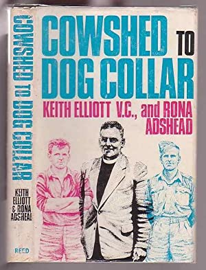 From Cowshed to Dog Collar: Elliott, Keith (VC);