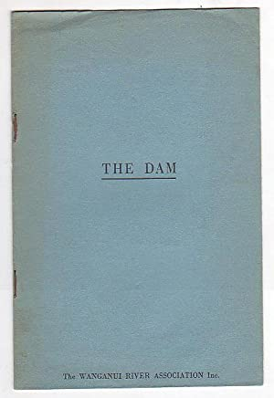 The Dam / Case for the preservation of the Wanganui River by the Wanganui River Association ...