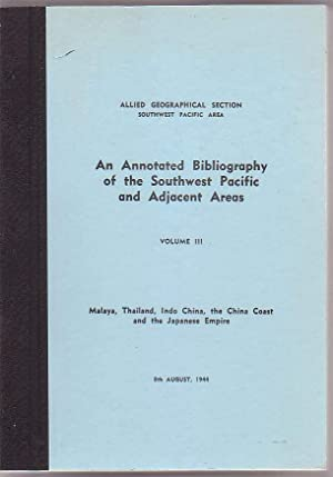 An Annotated Bibliography of the Southwest Pacific and Adjacent Areas. Volume III: Malaya, Thailand...