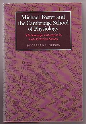 Michael Foster and the Cambridge School of Physiology: The Scientific Enterprise in Late Victorian ...