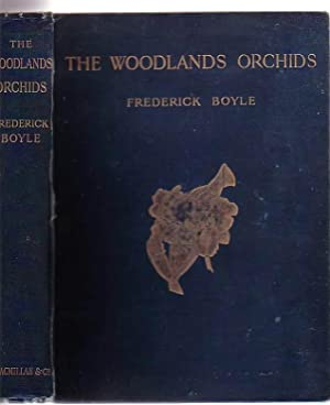 The Woodlands Orchids: Described and Illustrated with Stories of Orchid-Collecting.: Boyle, ...
