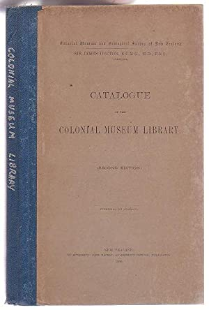 Catalogue of the Colonial Museum Library: Colonial Museum and Geological Survey of New Zealand; ...