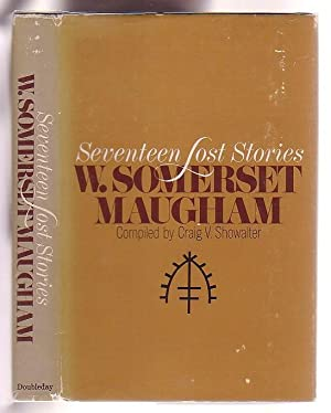 Seventeen Lost Stories: Maugham, W. Somerset; compiled by Craig V. Showalter