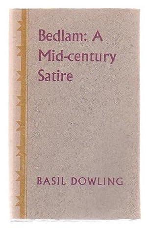 Bedlam: A Mid-century Satire: Dowling, Basil
