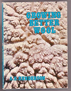Growing Better Wool: Henderson, A. E.