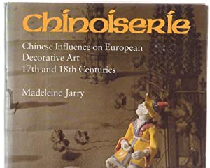 Chinoiserie: Chinese Influence on European Decorative Art 17th and 18th Centuries: Jarry, Madeleine