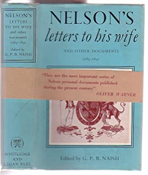 Nelson's Letters to his Wife and Other Documents 1785-1831: Naish, George P. B.