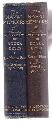 The Naval Memoirs of Admiral of the Fleet Sir Roger Keyes. The Narrow Seas to the Dardanelles 1910-...