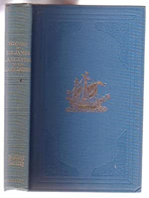 The Voyages of James Lancaster, KT., to the East Indies, with Abstracts of Journals of Voyages to ...