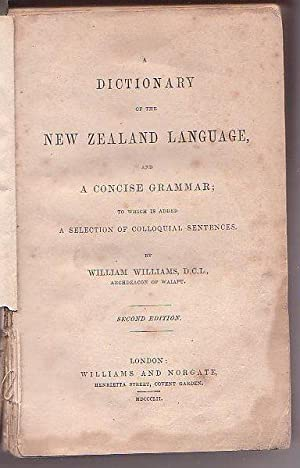 A Dictionary of the New Zealand Language, and a Concise Grammar; to which is added a Selection of ...
