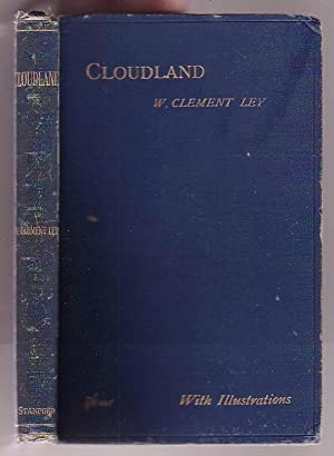 Cloudland: A Study on the Structure and Characters of Clouds: Ley, W. Clement (Rev.)