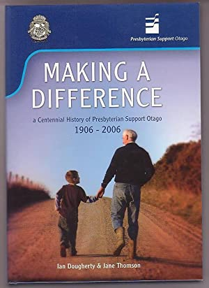Making A Difference: A Centennial History of Presbyterian Support Otago 1906-2006: Dougherty, Ian &...