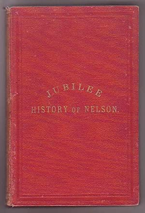 The Jubilee History of Nelson. From 1842 to 1892.: Broad, Lowther