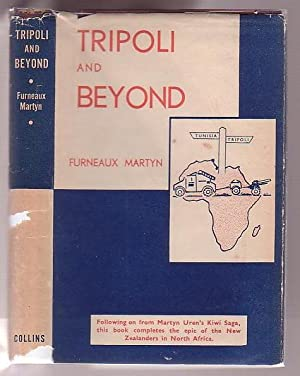 Tripoli and Beyond: The Story of a New Zealand Artilleryman who went through the Campaign in ...