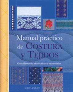 MANUAL PRACTICO DE COSTURA Y TEJIDOS: Guía ilustrada de técnicas y materiales - Lorna Knight